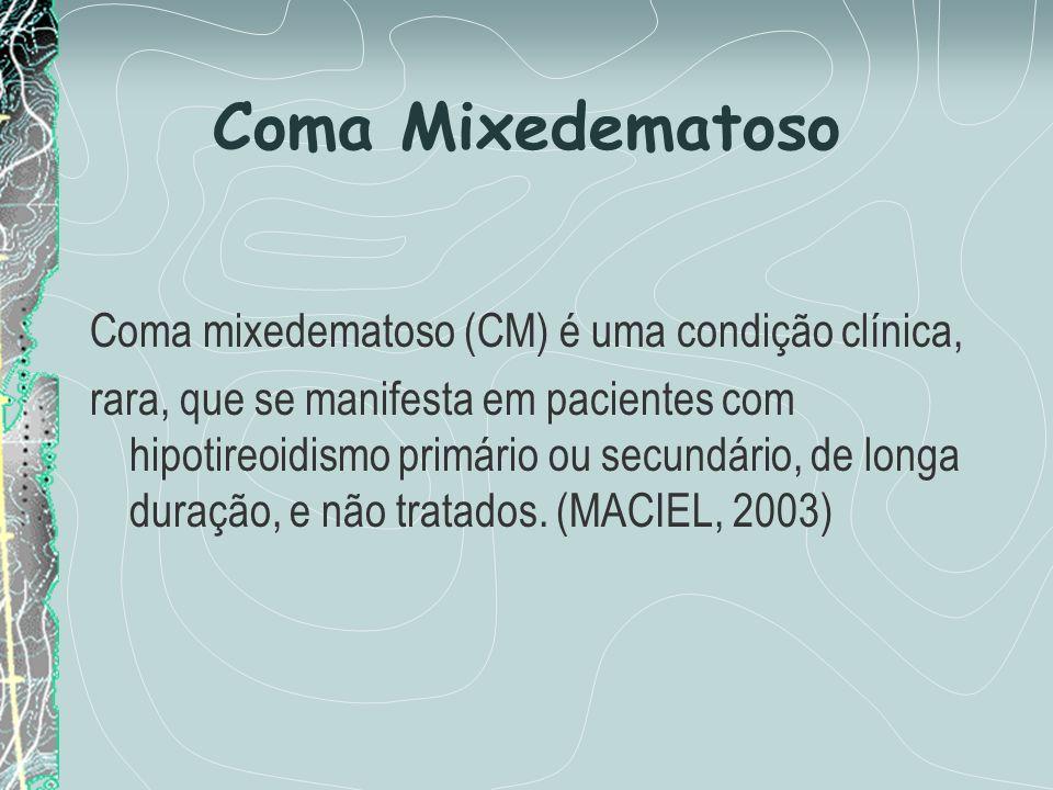 Coma Mixedematoso Coma mixedematoso (CM) é uma condição clínica,