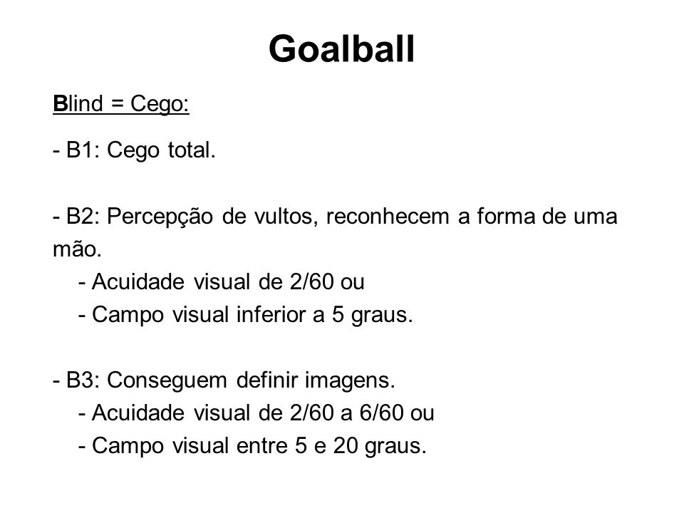Goalball Blind = Cego: - B1: Cego total.