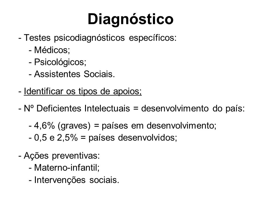 Diagnóstico - Testes psicodiagnósticos específicos: - Médicos;