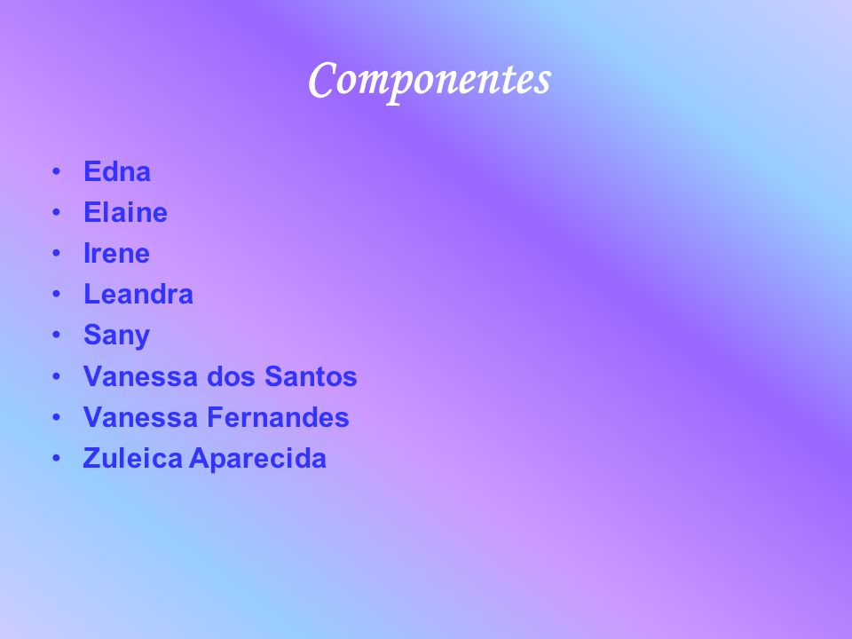 Componentes Edna Elaine Irene Leandra Sany Vanessa dos Santos