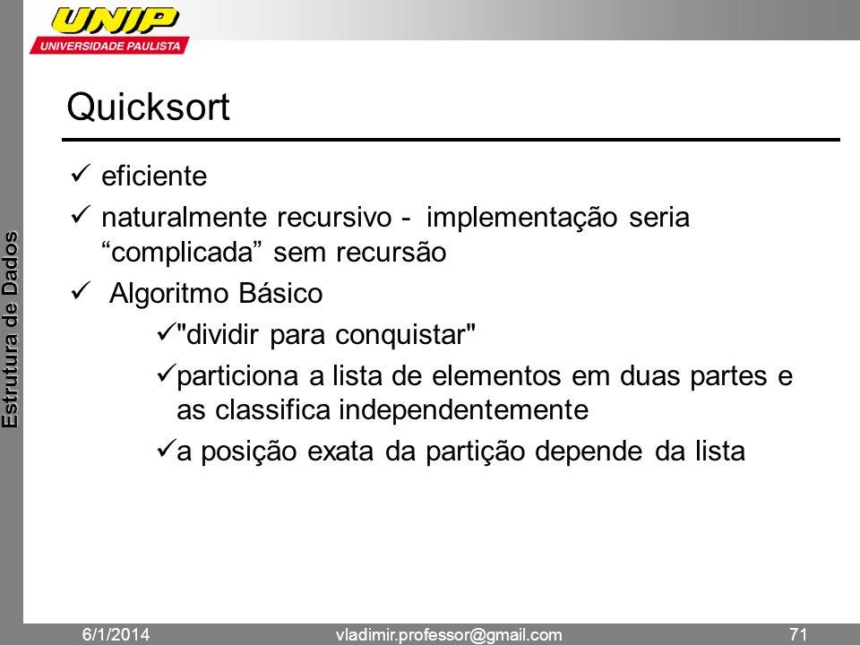 Quicksort eficiente. naturalmente recursivo - implementação seria complicada sem recursão. Algoritmo Básico.