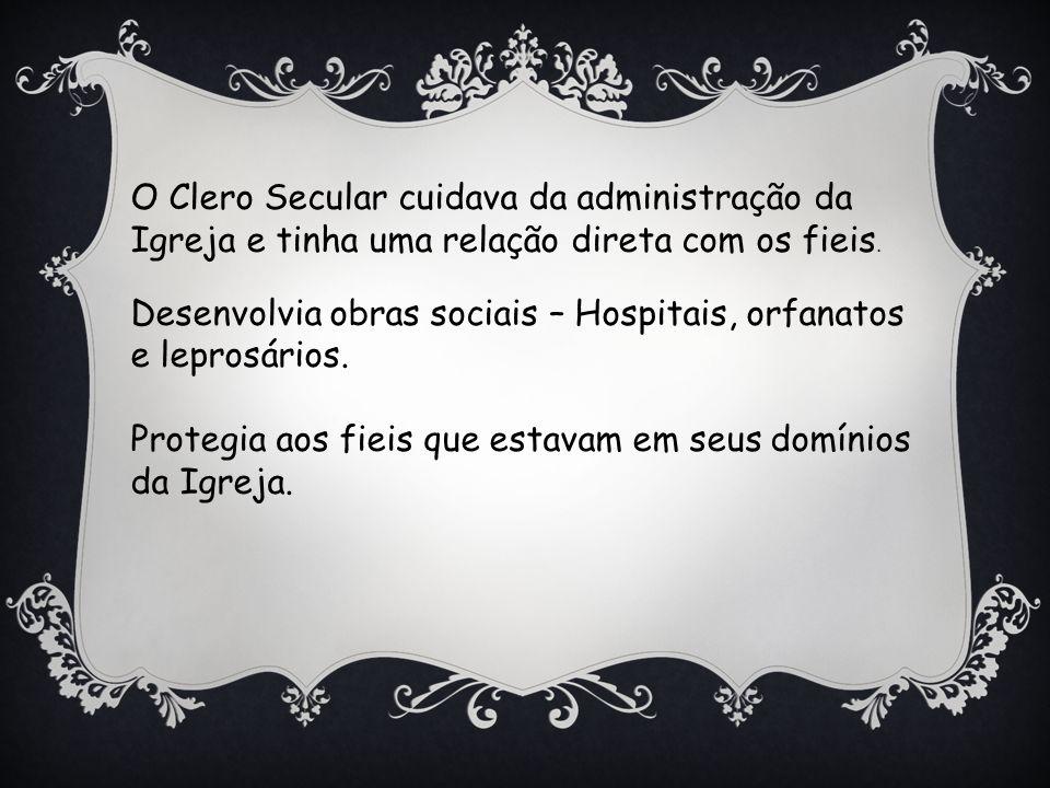 O Clero Secular cuidava da administração da