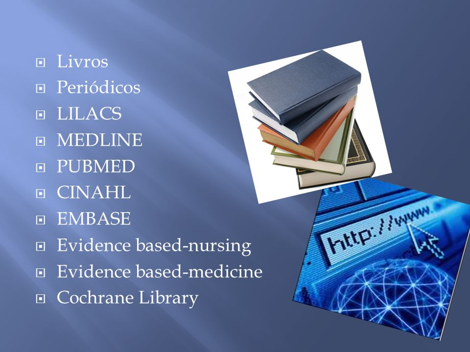 Livros Periódicos. LILACS. MEDLINE. PUBMED. CINAHL. EMBASE. Evidence based-nursing. Evidence based-medicine.