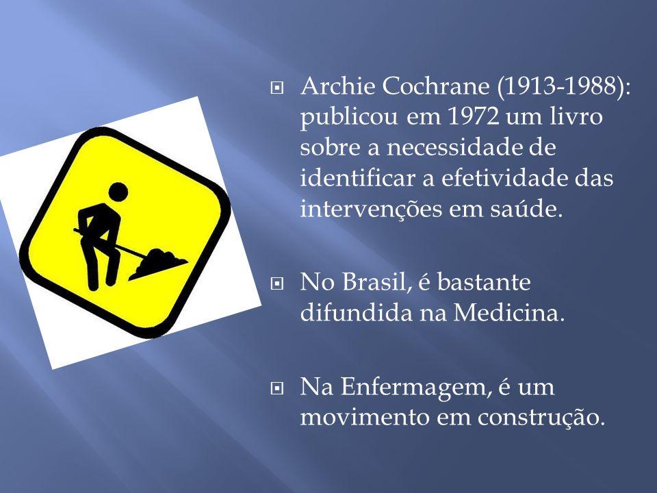Archie Cochrane (1913-1988): publicou em 1972 um livro sobre a necessidade de identificar a efetividade das intervenções em saúde.