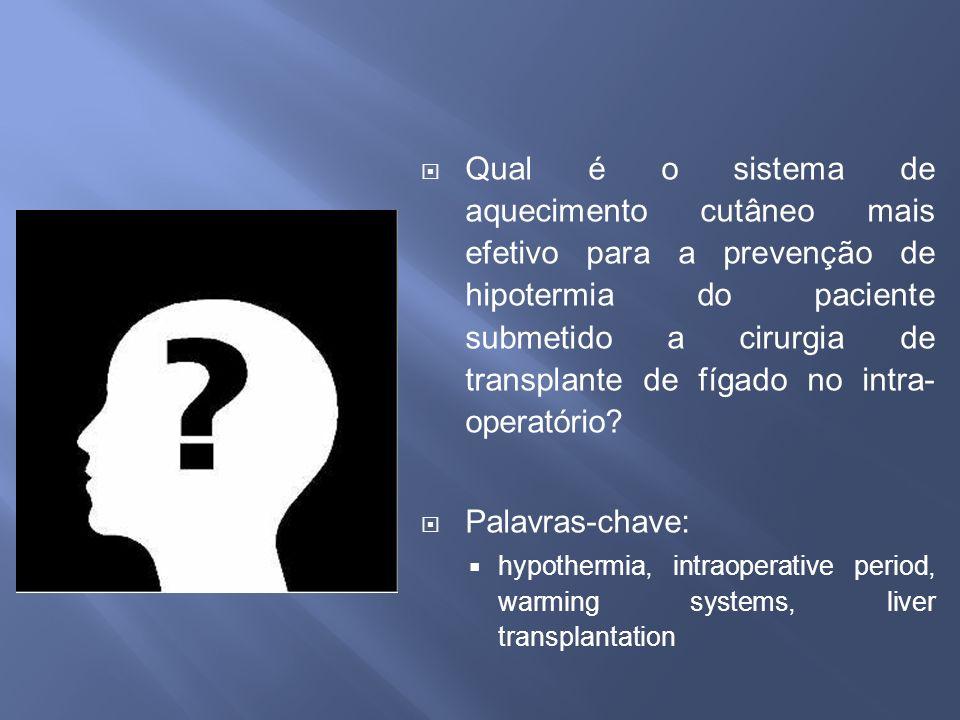 Qual é o sistema de aquecimento cutâneo mais efetivo para a prevenção de hipotermia do paciente submetido a cirurgia de transplante de fígado no intra-operatório