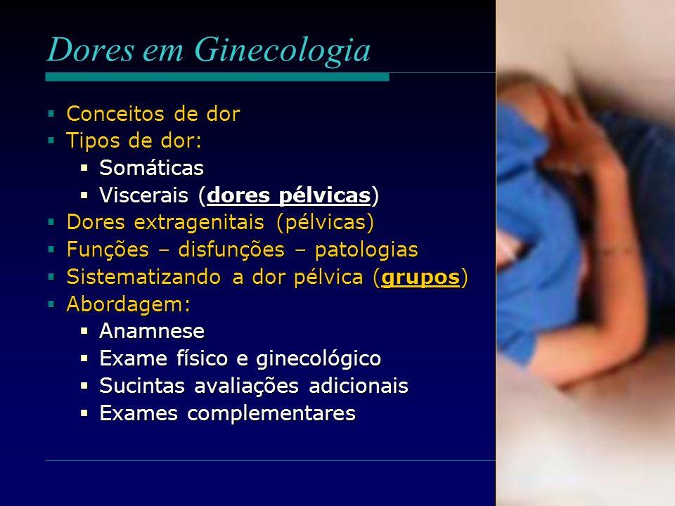 Dores em Ginecologia Conceitos de dor Tipos de dor: Somáticas