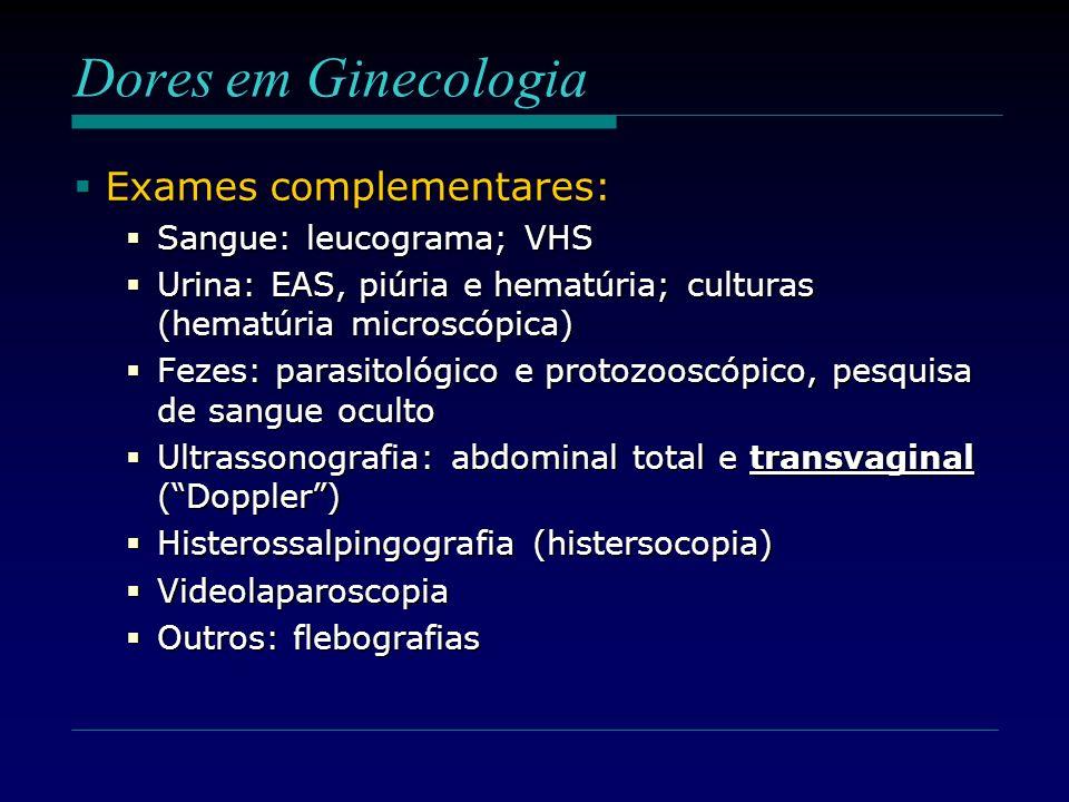 Dores em Ginecologia Exames complementares: Sangue: leucograma; VHS