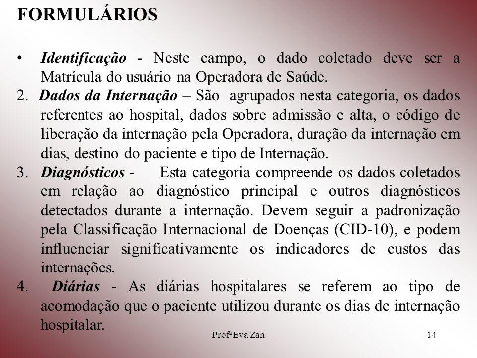 FORMULÁRIOS Identificação - Neste campo, o dado coletado deve ser a Matrícula do usuário na Operadora de Saúde.