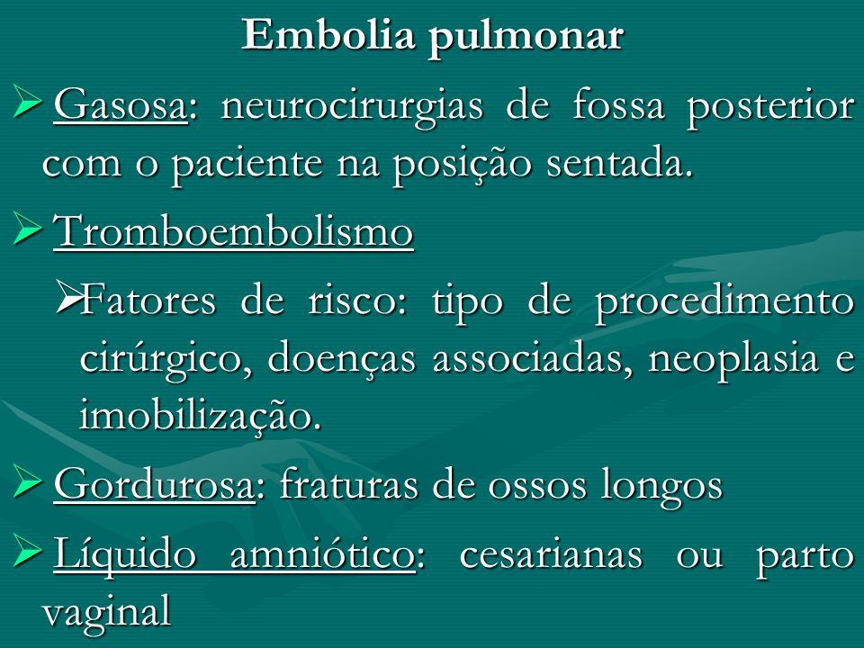 Embolia pulmonar Gasosa: neurocirurgias de fossa posterior com o paciente na posição sentada. Tromboembolismo.