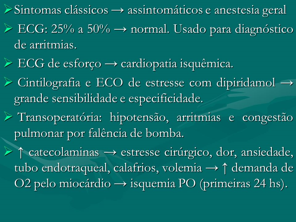 Sintomas clássicos → assintomáticos e anestesia geral