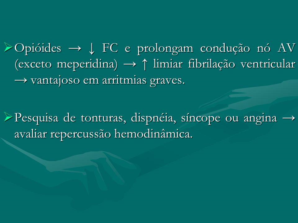 Opióides → ↓ FC e prolongam condução nó AV (exceto meperidina) → ↑ limiar fibrilação ventricular → vantajoso em arritmias graves.
