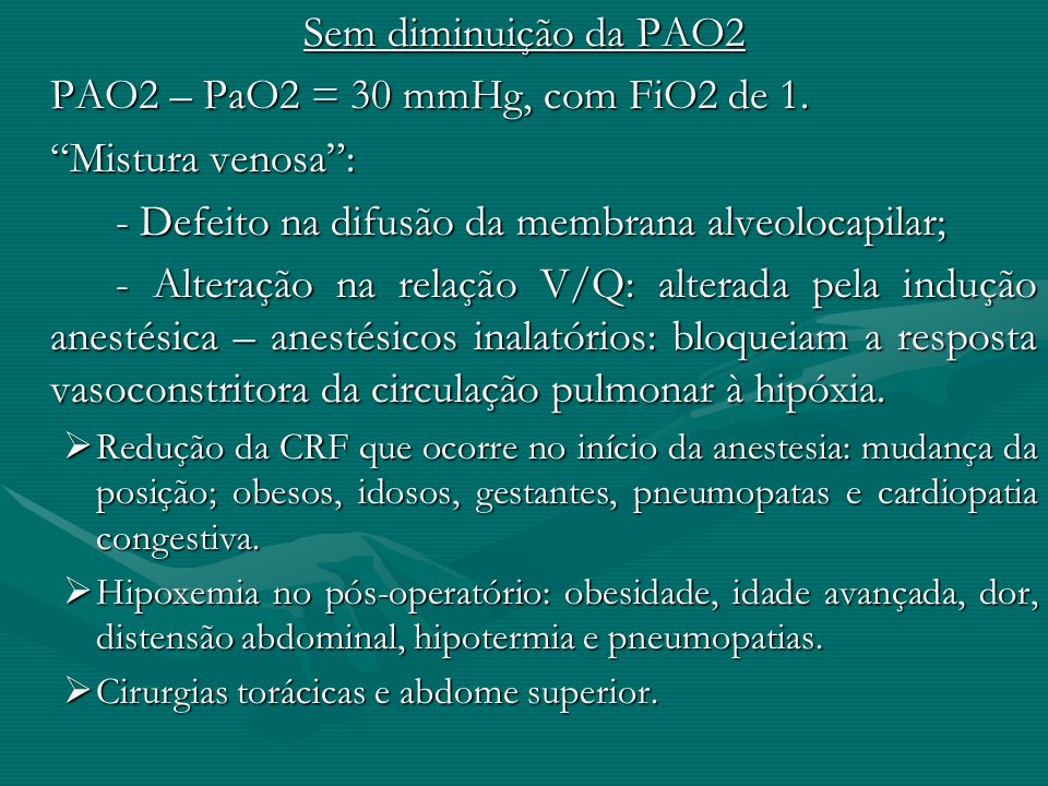 PAO2 – PaO2 = 30 mmHg, com FiO2 de 1. Mistura venosa :