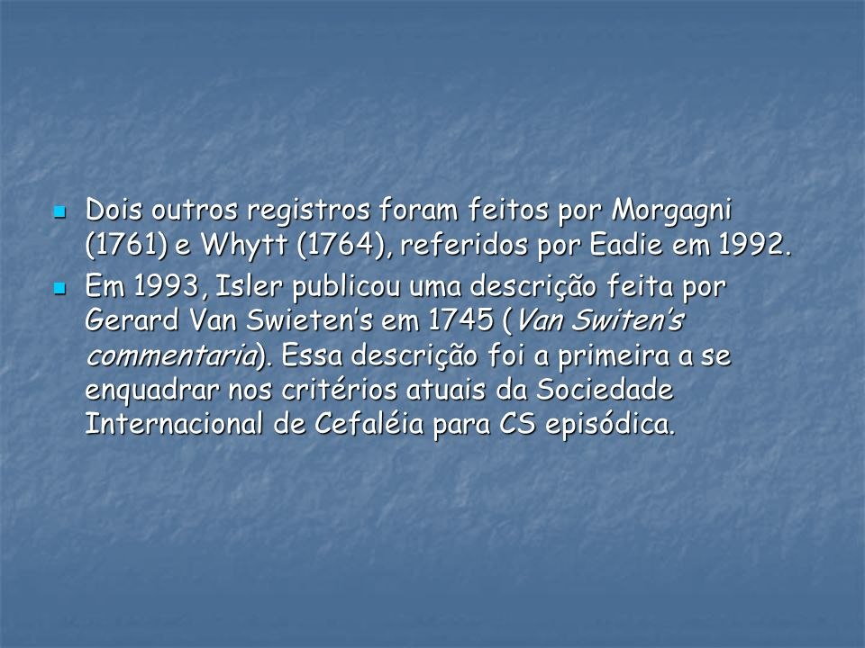 Dois outros registros foram feitos por Morgagni (1761) e Whytt (1764), referidos por Eadie em 1992.