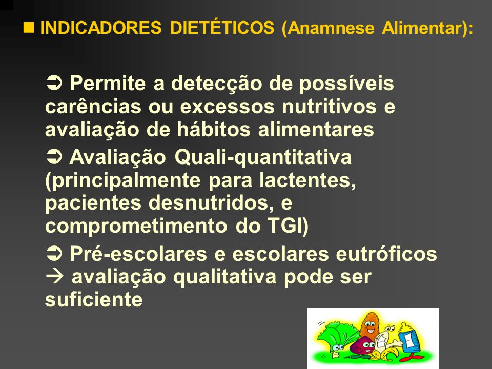  INDICADORES DIETÉTICOS (Anamnese Alimentar):