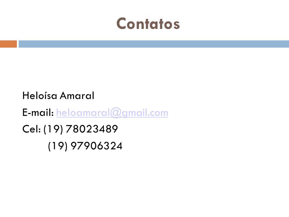 Contatos Heloísa Amaral E-mail: heloamaral@gmail.com