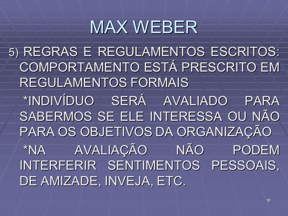 MAX WEBER 5) REGRAS E REGULAMENTOS ESCRITOS: COMPORTAMENTO ESTÁ PRESCRITO EM REGULAMENTOS FORMAIS.
