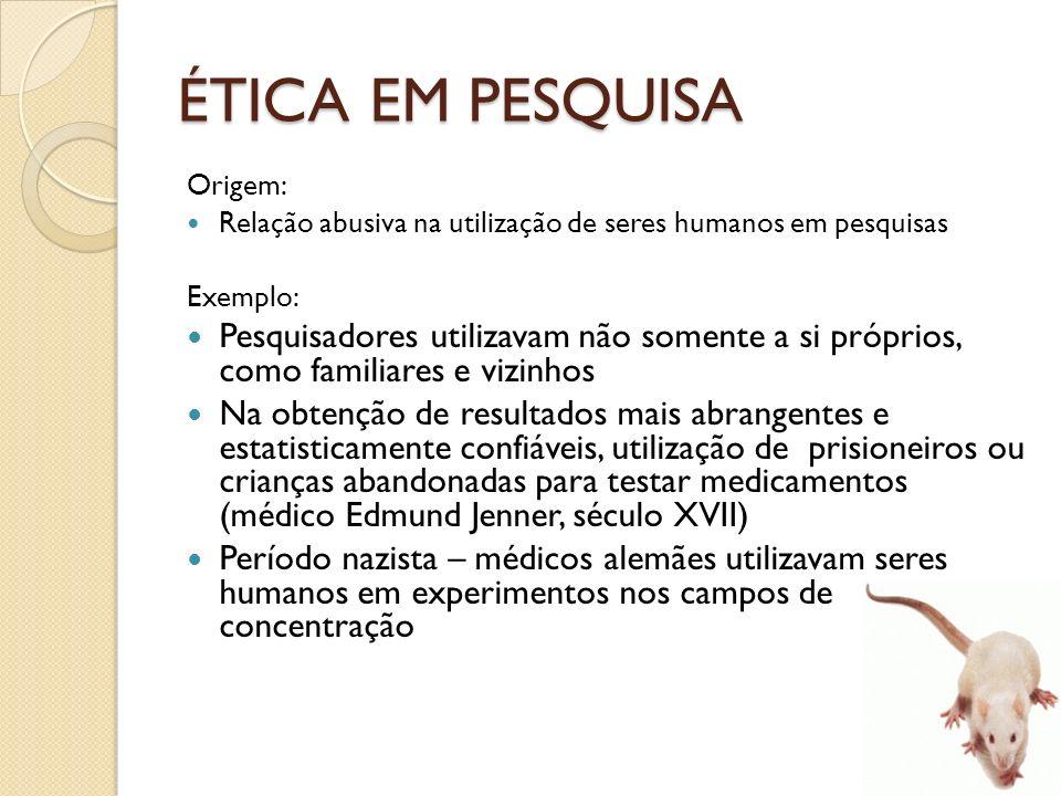 ÉTICA EM PESQUISA Origem: Relação abusiva na utilização de seres humanos em pesquisas. Exemplo: