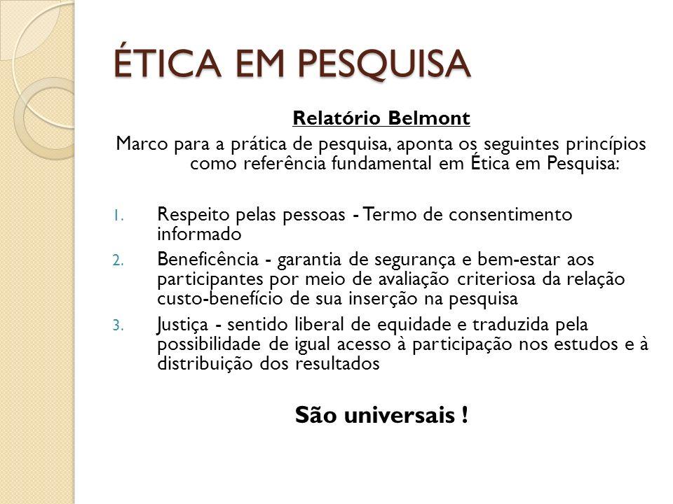 ÉTICA EM PESQUISA São universais ! Relatório Belmont