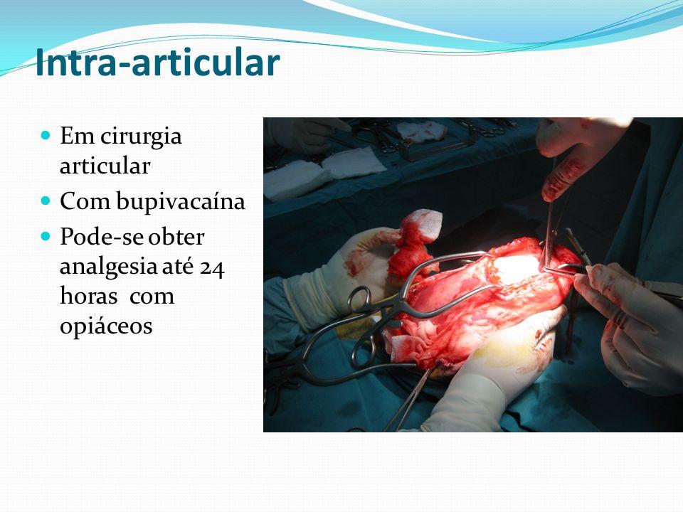 Intra-articular Em cirurgia articular Com bupivacaína