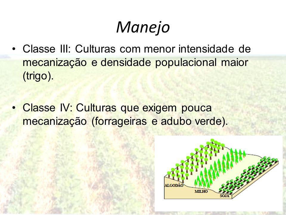 ManejoClasse III: Culturas com menor intensidade de mecanização e densidade populacional maior (trigo).