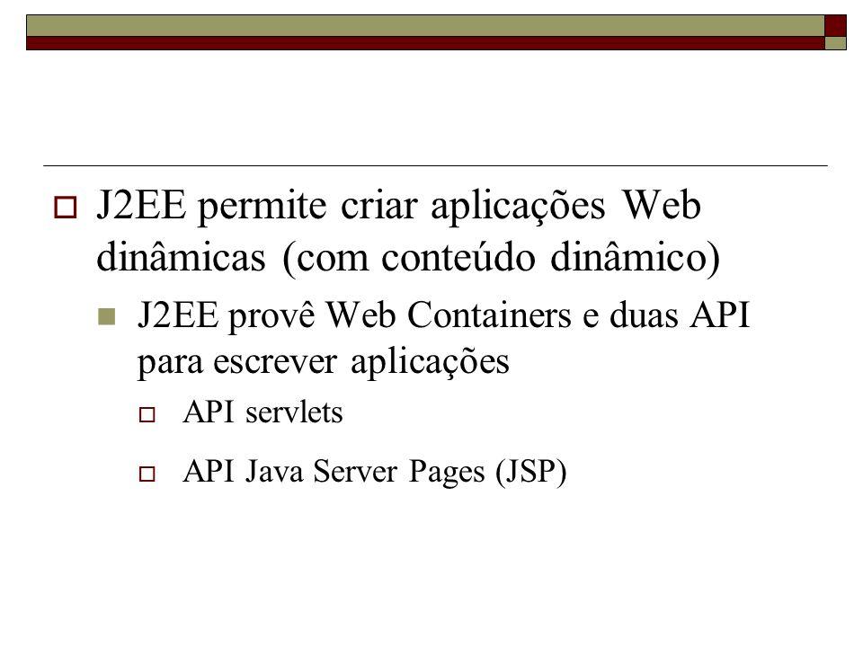 J2EE permite criar aplicações Web dinâmicas (com conteúdo dinâmico)