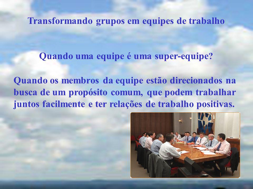 Transformando grupos em equipes de trabalho