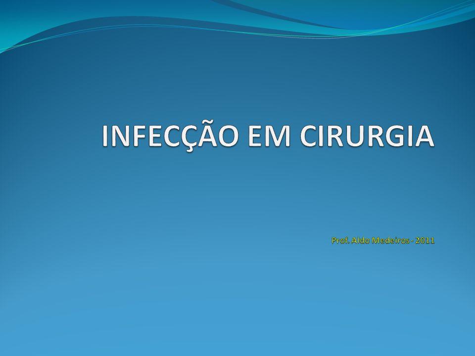 INFECÇÃO EM CIRURGIA Prof. Aldo Medeiros - 2011