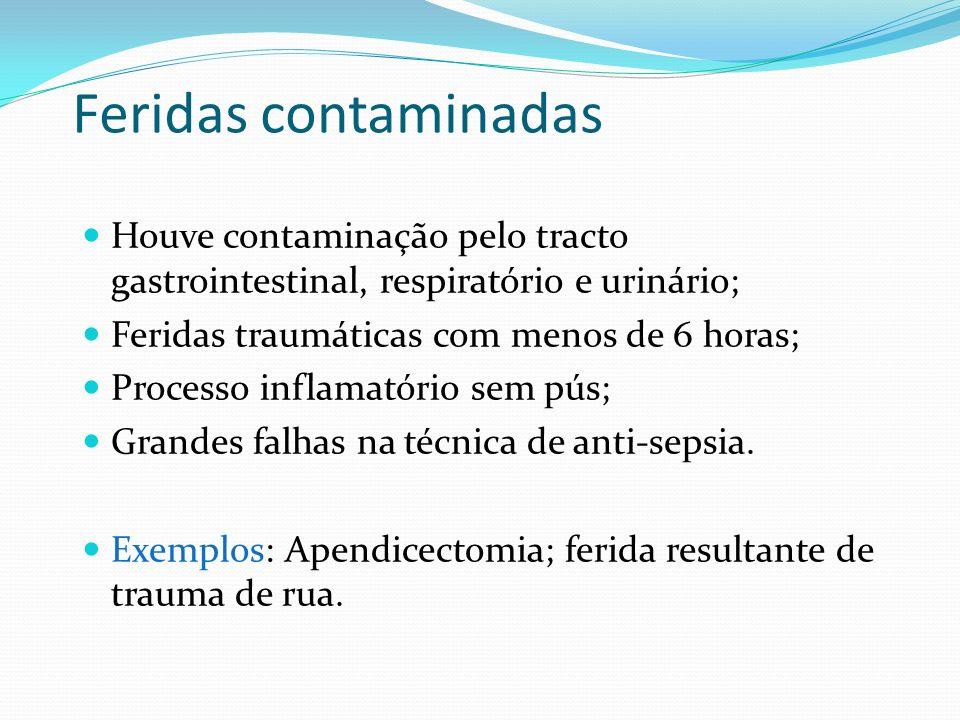 Feridas contaminadas Houve contaminação pelo tracto gastrointestinal, respiratório e urinário; Feridas traumáticas com menos de 6 horas;
