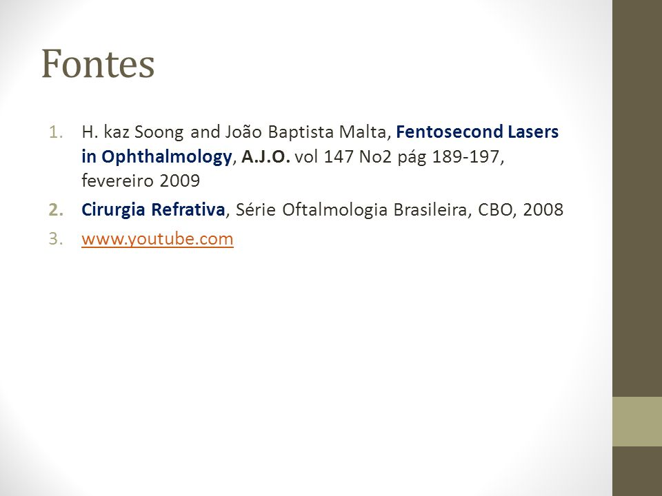 FontesH. kaz Soong and João Baptista Malta, Fentosecond Lasers in Ophthalmology, A.J.O. vol 147 No2 pág 189-197, fevereiro 2009.