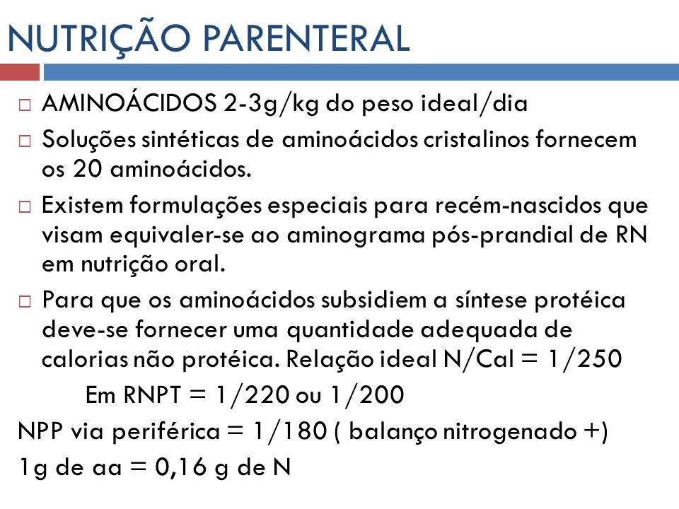 NUTRIÇÃO PARENTERAL AMINOÁCIDOS 2-3g/kg do peso ideal/dia