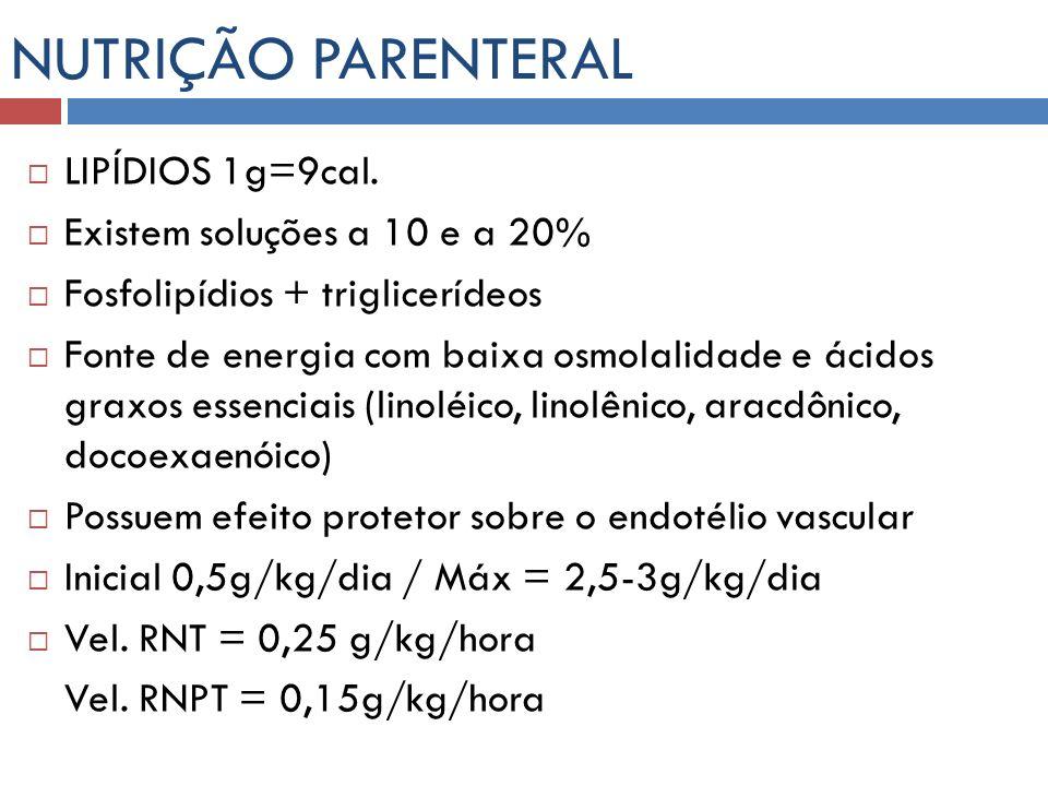 NUTRIÇÃO PARENTERAL LIPÍDIOS 1g=9cal. Existem soluções a 10 e a 20%