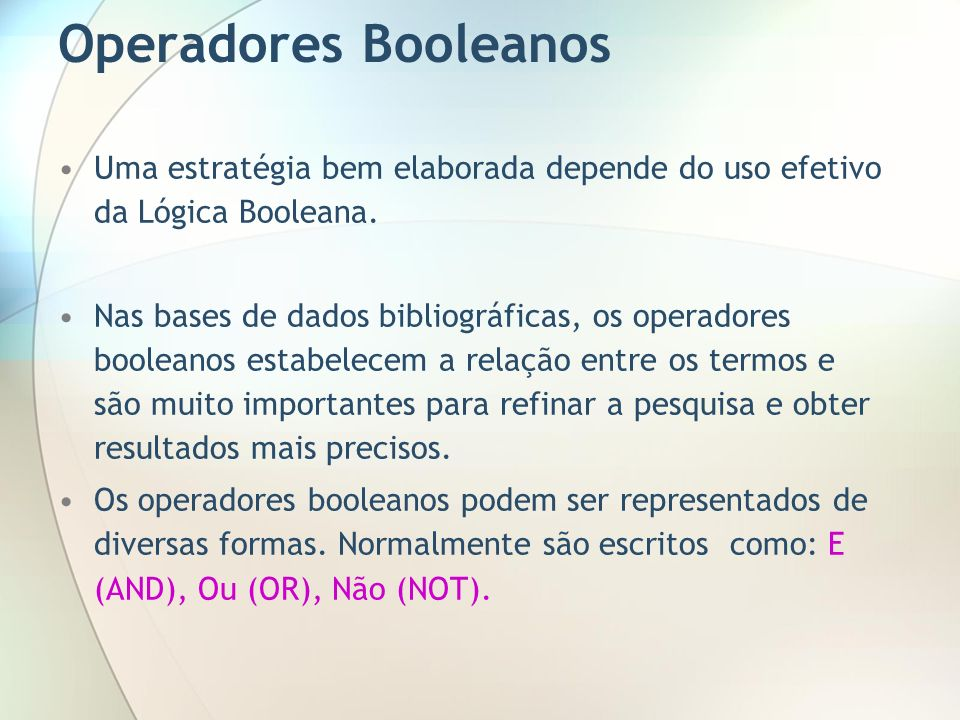 Operadores BooleanosUma estratégia bem elaborada depende do uso efetivo da Lógica Booleana.