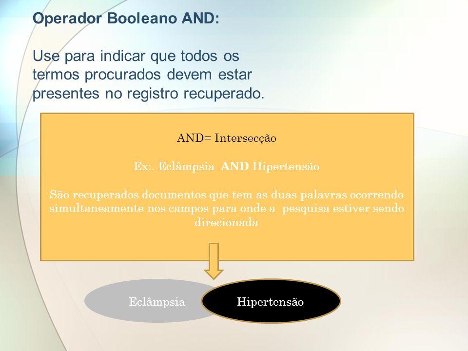 Ex:. Eclâmpsia AND Hipertensão