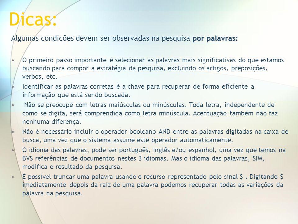 Dicas:Algumas condições devem ser observadas na pesquisa por palavras: