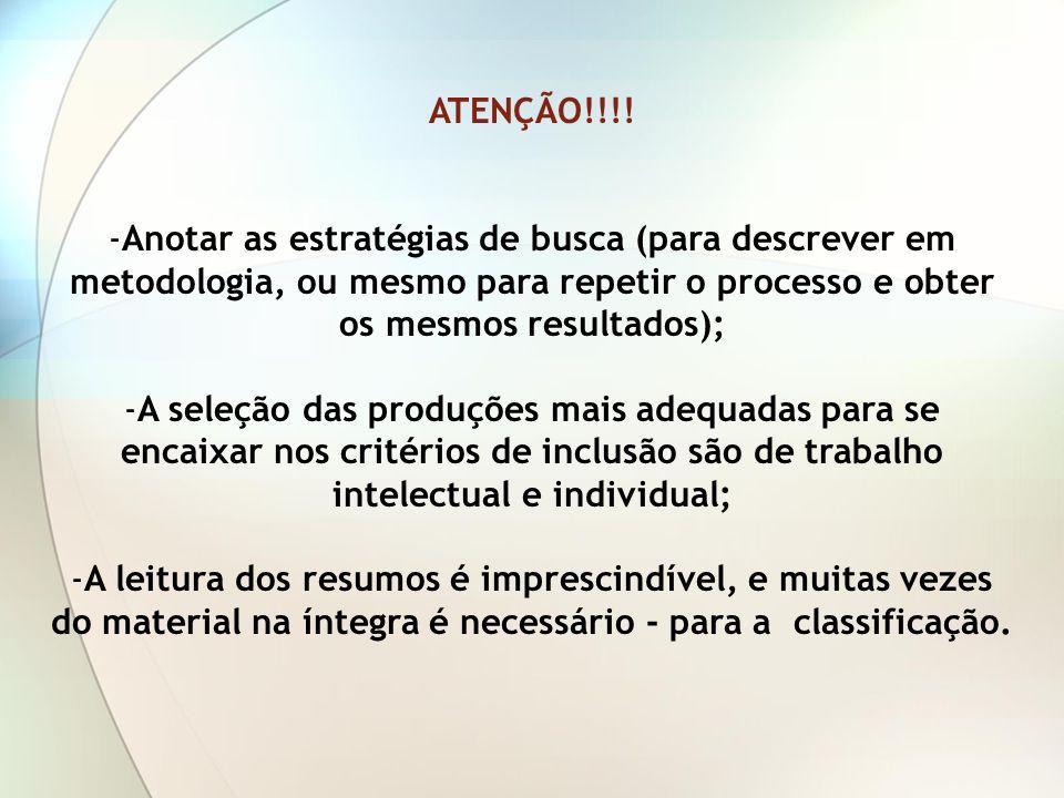 ATENÇÃO!!!!Anotar as estratégias de busca (para descrever em metodologia, ou mesmo para repetir o processo e obter os mesmos resultados);