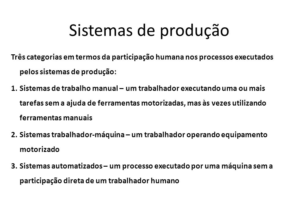 Sistemas de produçãoTrês categorias em termos da participação humana nos processos executados pelos sistemas de produção: