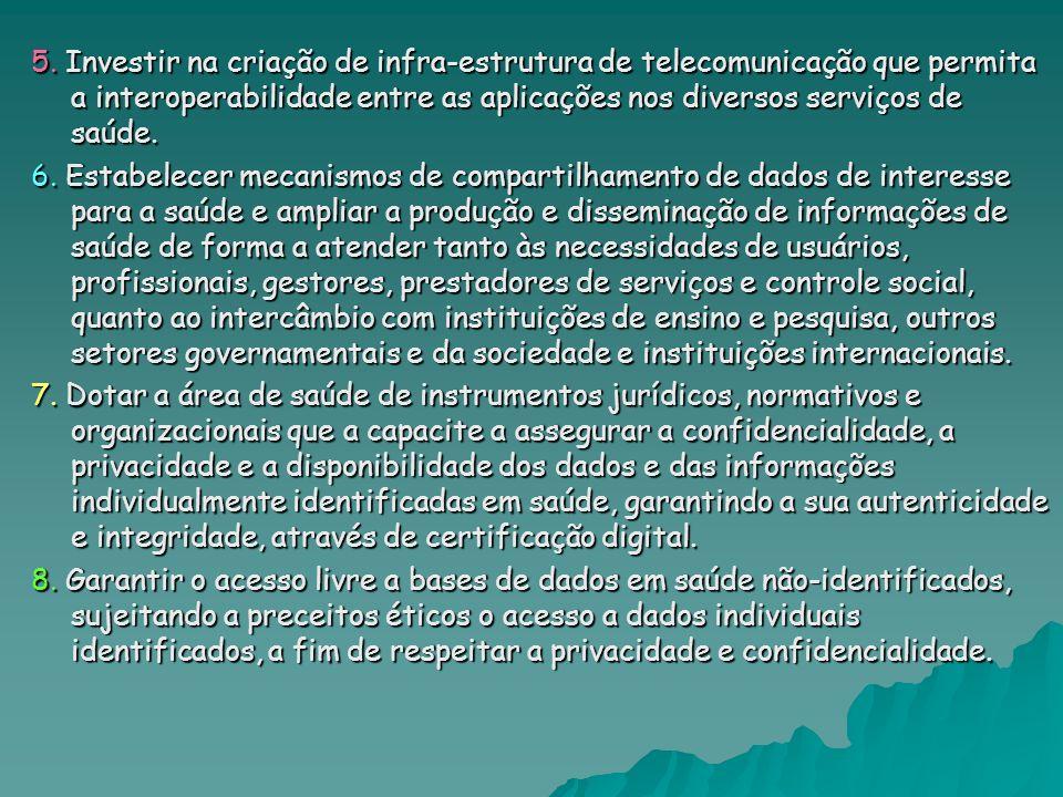 5. Investir na criação de infra-estrutura de telecomunicação que permita a interoperabilidade entre as aplicações nos diversos serviços de saúde.