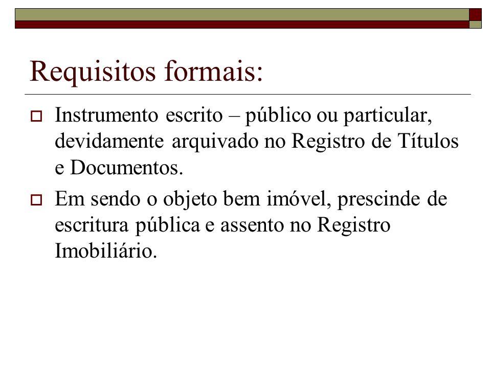 Requisitos formais: Instrumento escrito – público ou particular, devidamente arquivado no Registro de Títulos e Documentos.