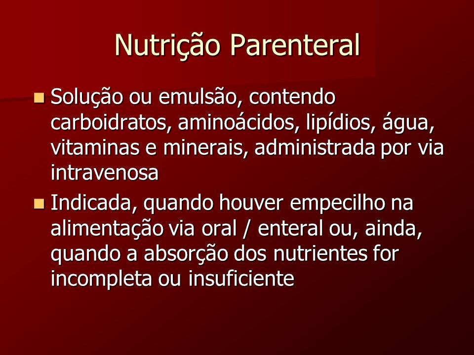 Nutrição ParenteralSolução ou emulsão, contendo carboidratos, aminoácidos, lipídios, água, vitaminas e minerais, administrada por via intravenosa.