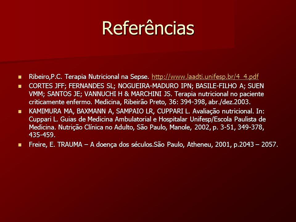 Referências Ribeiro,P.C. Terapia Nutricional na Sepse. http://www.laadti.unifesp.br/4_4.pdf.