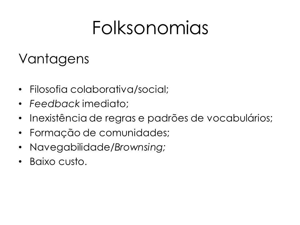 Folksonomias Vantagens Filosofia colaborativa/social;