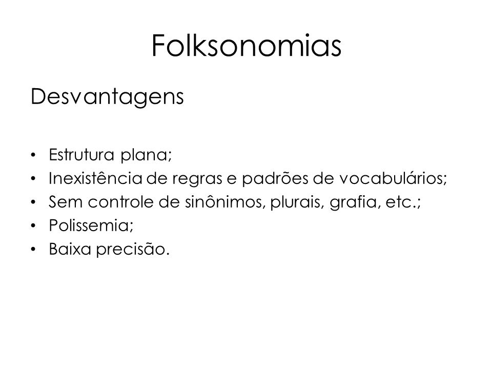 Folksonomias Desvantagens Estrutura plana;