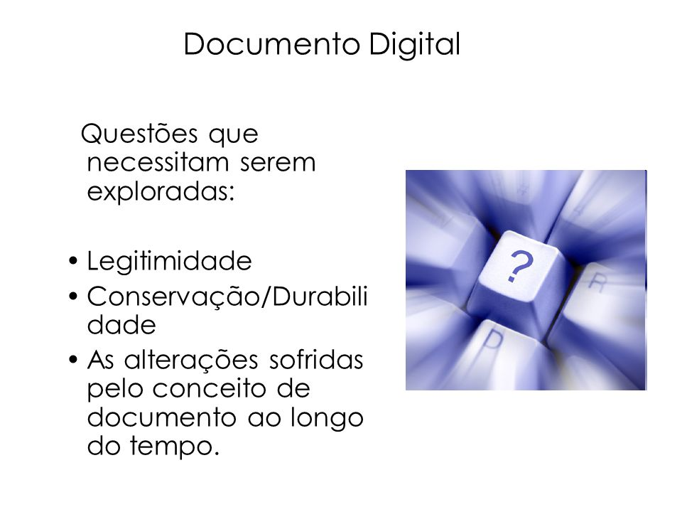Documento Digital Questões que necessitam serem exploradas: