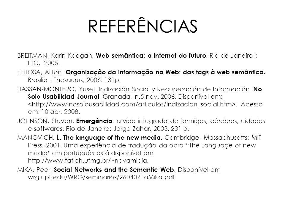 REFERÊNCIAS BREITMAN, Karin Koogan. Web semântica: a Internet do futuro. Rio de Janeiro : LTC, 2005.