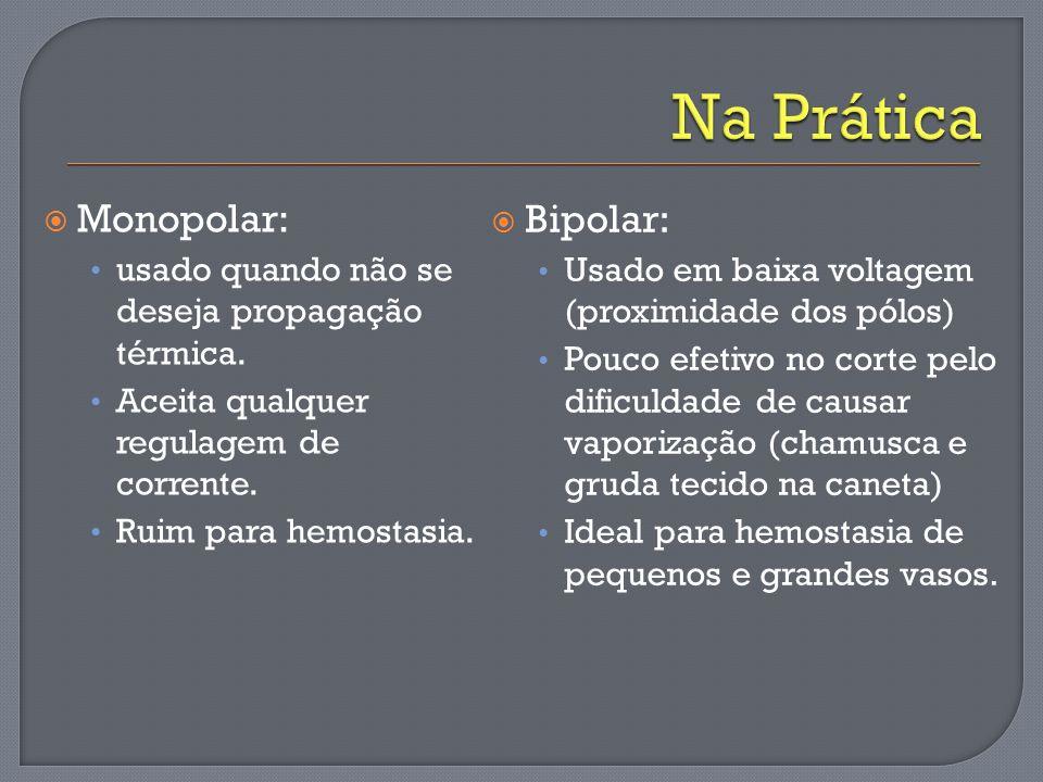 Na Prática Monopolar: Bipolar: