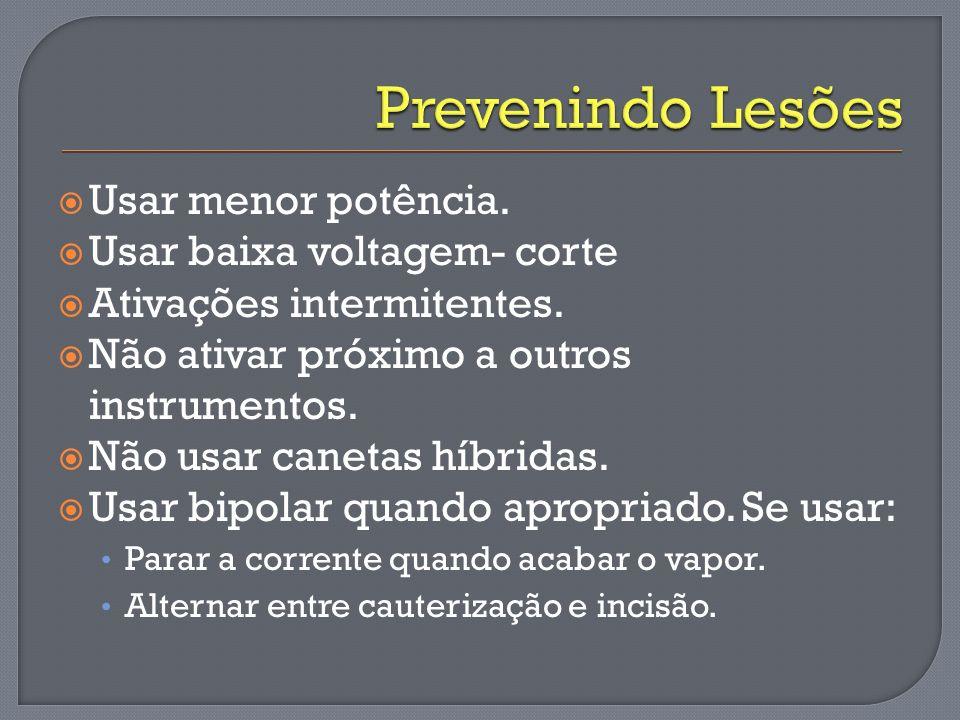 Prevenindo Lesões Usar menor potência. Usar baixa voltagem- corte