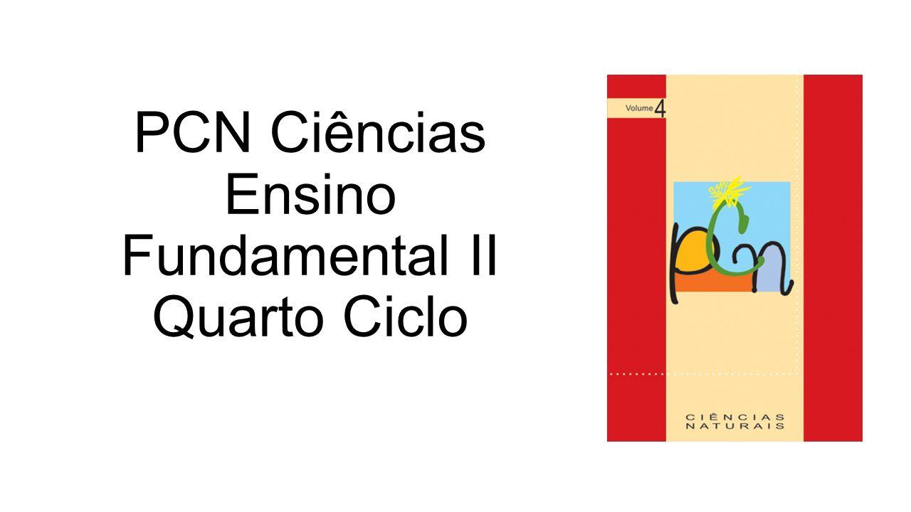 Conhecido PCN Ciências Ensino Fundamental II Quarto Ciclo - ppt carregar KQ62