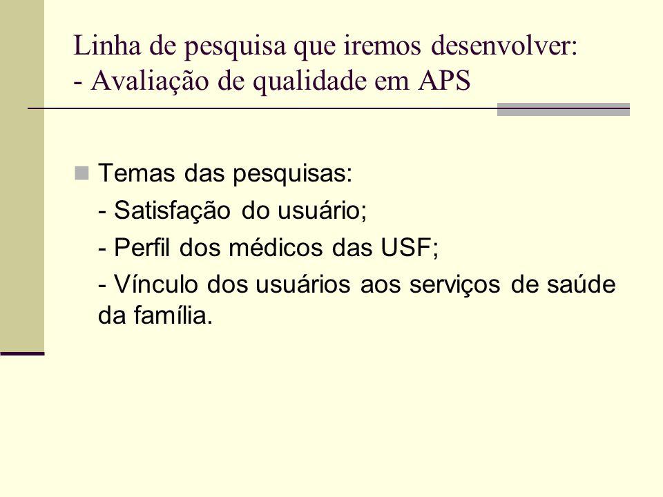 Linha de pesquisa que iremos desenvolver: - Avaliação de qualidade em APS