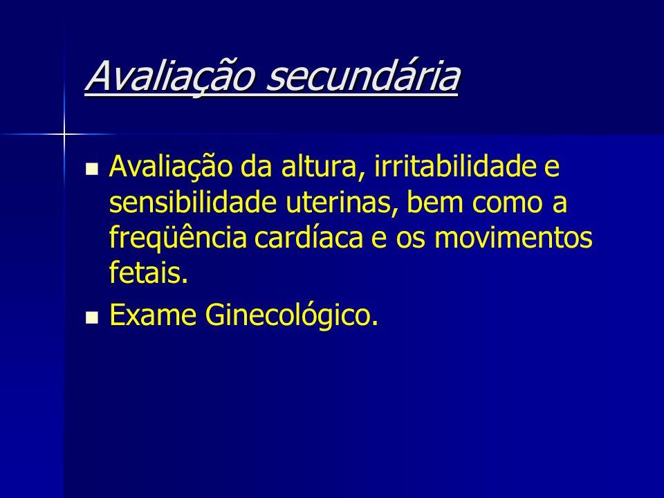 Avaliação secundáriaAvaliação da altura, irritabilidade e sensibilidade uterinas, bem como a freqüência cardíaca e os movimentos fetais.