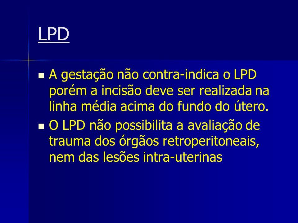 LPD A gestação não contra-indica o LPD porém a incisão deve ser realizada na linha média acima do fundo do útero.
